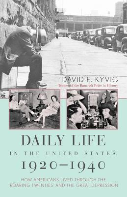 "Daily Life in the United States, 1920 1940: How Americans Lived Through the ""Roaring Twenties"" and the Great Depression - Kyvig, David E"