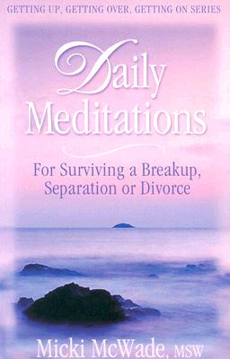 Daily Meditations for Surviving a Breakup, Separation or Divorce - McWade, Micki, Msw