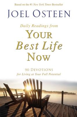 Daily Readings from Your Best Life Now: 90 Devotions for Living at Your Full Potential - Osteen, Joel