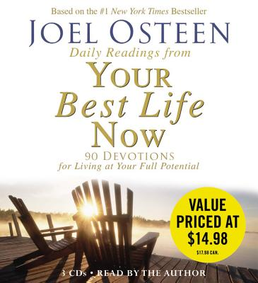 Daily Readings from Your Best Life Now: 90 Devotions for Living at Your Full Potential - Osteen, Joel (Read by)