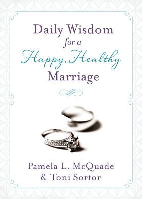 Daily Wisdom for a Happy, Healthy Marriage - McQuade, Pamela L, and Sortor, Toni