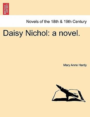 Daisy Nichol: A Novel. - Hardy, Mary Anne