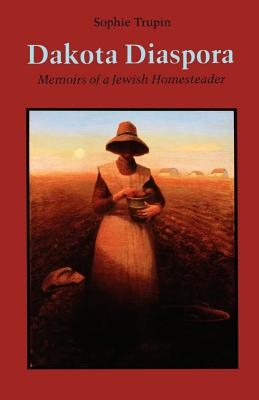 Dakota Diaspora: Memoirs of a Jewish Homesteader - Trupin, Sophie