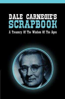 Dale Carnegie's Scrapbook: A Treasury of the Wisdom of the Ages - Carnegie, Dale
