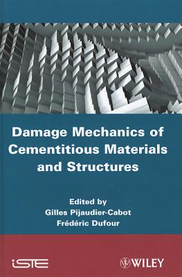 Damage Mechanics of Cementitious Materials and Structures - Pijaudier-Cabot, Gilles (Editor), and Dufour, Frederic (Editor)