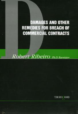 Damages and Other Remedies for Breach of Contract - Ribeiro, Robert, M.A., LL.M., Ph.D.