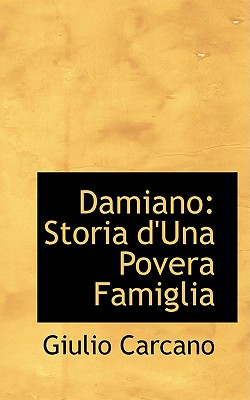 Damiano: Storia D'Una Povera Famiglia - Carcano, Giulio