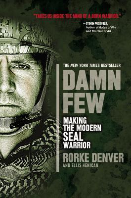 Damn Few: Making the Modern SEAL Warrior - Denver, Rorke, and Henican, Ellis