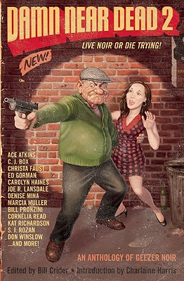 Damn Near Dead 2: Live Noir or Die Trying!: An Anthology of Geezer Noir - Crider, Bill (Editor), and Harris, Charlaine (Introduction by), and Atkins, Ace (Contributions by)