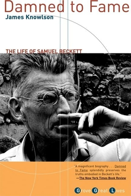Damned to Fame: The Life of Samuel Beckett - Knowlson, James