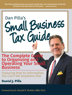 Dan Pilla's Small Business Tax Guide: The Compete Guide to Organizing and Operating Your Small Business - Pilla, Daniel J