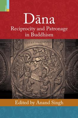 Dana: Reciprocity and Patronage in Buddhism - Singh, Anand