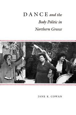 Dance and the Body Politic in Northern Greece - Cowan, Jane K