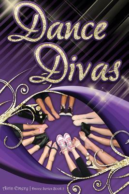 Dance Divas: The Dance Series (Book #2) - Emery, Airin