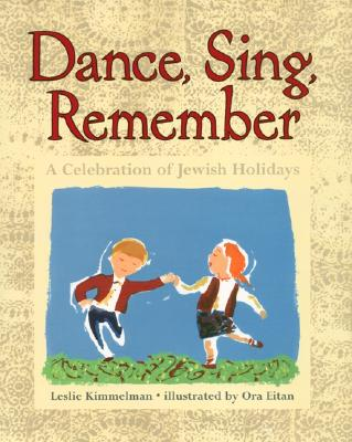Dance, Sing, Remember: A Celebration of Jewish Holidays - Kimmelman, Leslie