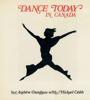 Dance Today in Canada - Oxenham, Andrew (Photographer), and Crabb, Michael (Text by)