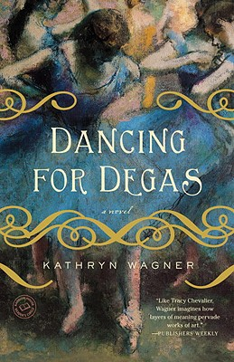 Dancing for Degas - Wagner, Kathryn