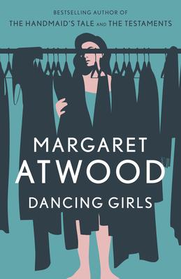 Dancing Girls - Atwood, Margaret