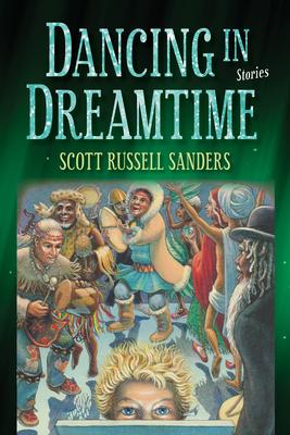 Dancing in Dreamtime - Sanders, Scott Russell