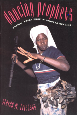 Dancing Prophets: Musical Experience in Tumbuka Healing - Friedson, Steven M