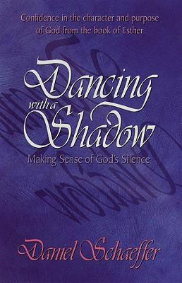 Dancing with a Shadow: Make Sense of God's Silence - Schaeffer, Daniel