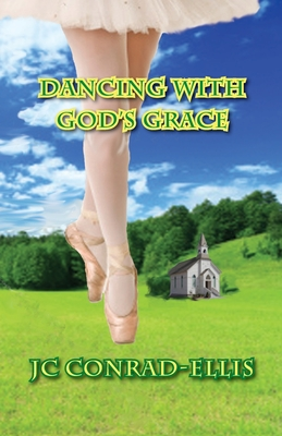 Dancing with God's Grace - Conrad-Ellis, Jc