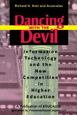 Dancing with the Devil: Information Technology and the New Competition in Higher Education - Katz, Richard N