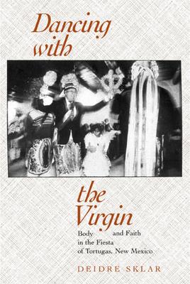 Dancing with the Virgin - Sklar, Deidre