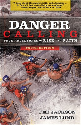Danger Calling, Youth Edition: True Adventures of Risk and Faith - Jackson, Peb, and Lund, James