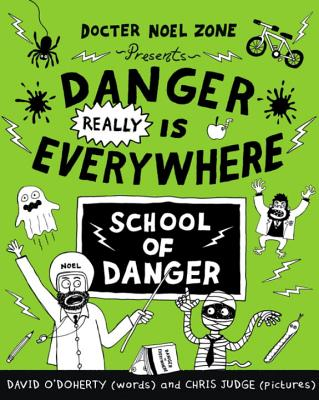 Danger Really is Everywhere: School of Danger - O'Doherty, David, and Judge, Chris (Illustrator)