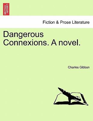 Dangerous Connexions. a Novel. - Gibbon, Charles