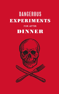Dangerous Experiments for After Dinner: 21 Daredevil Tricks to Impress Your Guests - Hopkins, Dave, and Hyland, Angus (From an idea by), and Wilson, Kendra (Text by)