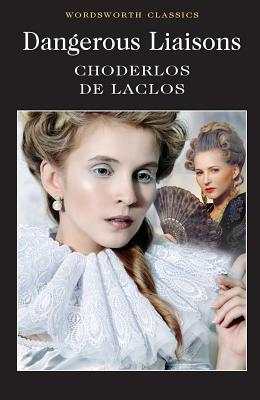 Dangerous Liaisons - Laclos, Pierre Choderlos de, and Carabine, Keith, Dr. (Series edited by)