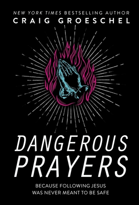 Dangerous Prayers: Because Following Jesus Was Never Meant to Be Safe - Groeschel, Craig