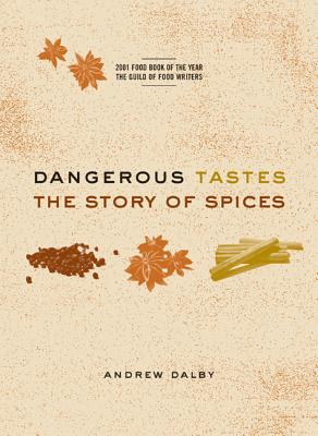 Dangerous Tastes: The Story of Spices - Dalby, Andrew, Professor