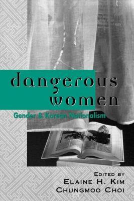Dangerous Women: Gender and Korean Nationalism - Kim, Elaine H (Editor)