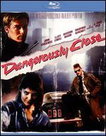Dangerously Close [Blu-ray]