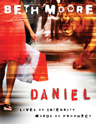 Daniel - Bible Study Book: Lives of Integrity, Words of Prophecy - Moore, Beth