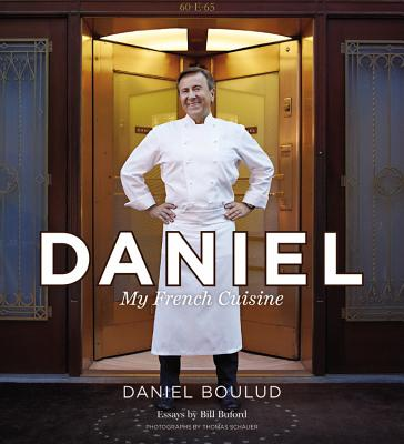 Daniel: My French Cuisine - Boulud, Daniel, and Bigar, Sylvie, and Buford, Bill (Contributions by)