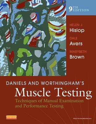 Daniels and Worthingham's Muscle Testing: Techniques of Manual Examination and Performance Testing - Hislop, Helen, PhD, Scd, Fapta, and Avers, Dale, PT, DPT, PhD, and Brown, Marybeth, PT, PhD, FACSM, Fapta