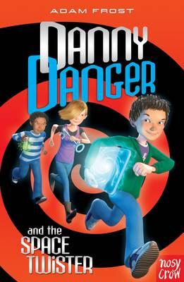 Danny Danger and the Space Twister - Frost, Adam