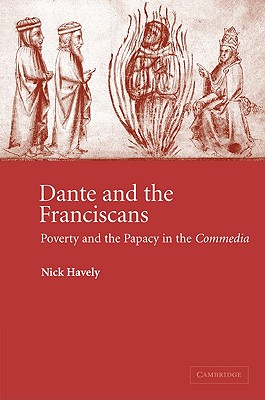 Dante and the Franciscans: Poverty and the Papacy in the 'Commedia' - Havely, Nick