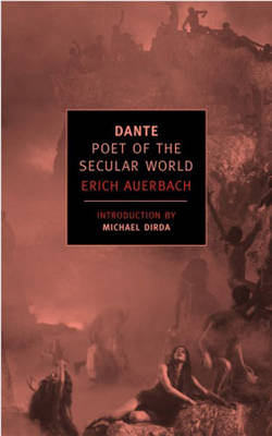 Dante: Poet of the Secular World - Auerbach, Erich, and Manheim, Ralph, Professor (Translated by), and Dirda, Michael (Introduction by)