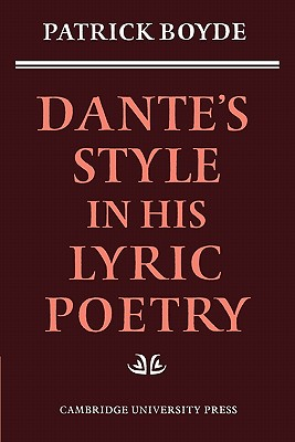 Dante's Style in his Lyric Poetry - Boyde, Patrick