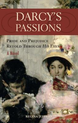 Darcy's Passions: Pride and Prejudice Retold Through His Eyes - Jeffers, Regina