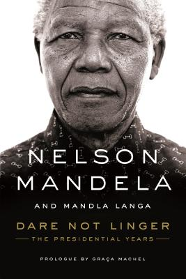 Dare Not Linger: The Presidential Years - Machel, Graca (Prologue by)