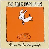 Dare to Be Surprised - Folk Implosion