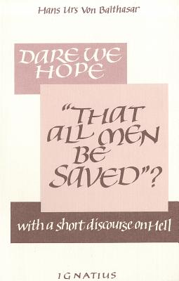 "Dare We Hope: ""That All Men Be Saved""? with a Short Discourse on Hell - Von Balthasar, Hans Urs, Cardinal, and Kipp, David (Translated by), and Krauth, Lothar (Translated by)"