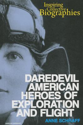 Daredevil American Heroes of Exploration and Flight - Schraff, Anne