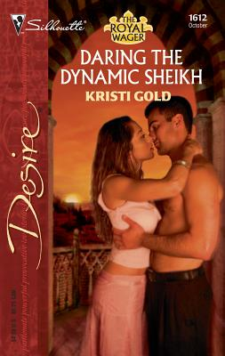 Daring the Dynamic Sheikh: The Royal Wager - Gold, Kristi